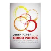 Livro Cinco Pontos | Em direção a uma experiência mais profunda da graça de Deus | John Piper