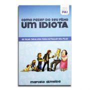 Livro Como Fazer do Seu Filho Um Idiota | Versão Para Pai | Marcelo Almeida