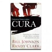 Livro Conversa Franca Sobre  Cura | Bill Johnson e Randy Clark