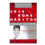 Livro Crie bons hábitos, livre-se dos maus hábitos | Joyce Meyer