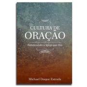 Livro Cultura De Oração | Fortalecendo a Igreja Que Ora | Michael Duque Estrada