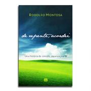 Livro De Repente, Acordei - Uma História de Consolo, Esperança e Fé | Rodolfo Montosa