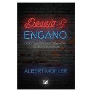 Livro Desejo e Engano | O Verdadeiro Preço da Nova Tolerância Sexual | Albert Mohler