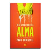Livro Desintoxicando A Alma | Craig Groeschel