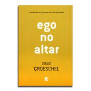 Livro Ego No Altar | Craig Groeschel