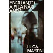 Livro | Enquanto a fila não anda | Luca Martini