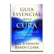 Livro Guia Essencial para a Cura | Equipando Todos os Cristãos para Orar pelos Enfermos | Bill Johnson e Randy Clark