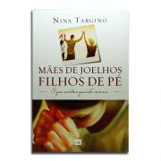 Livro Mães de Joelho, Filhos de Pé | Nina Targino