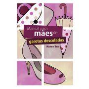 Livro Manual Para Mães de Garotas Descoladas | Nancy Rue