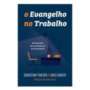 Livro O Evangelho No Trabalho | Sebastian Trager e Greg Gilbert