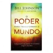 Livro O Poder Para Transformar o Mundo | Bill Johnson