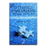 Livro O Templo, O Sacerdote E O Sacrifício | 21 Dias Para Entender O Seu Lugar Na Visão | Aluízio A. Silva