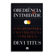 Livro | Obediência e Intimidade | O Segredo Para Uma Vida Plena Com Deus | Devi Titus
