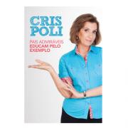Livro Pais Admiráveis Educam Pelo Exemplo | Cris Poli