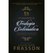 Livro | Os Fundamentos Da Teologia Sistematica  | Luciano Nobre Frasson