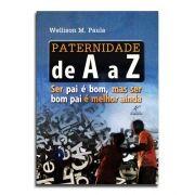 Livro Paternidade de a a Z | Ser Pai É Bom, Mas Ser Bom Pai É Melhor Ainda | Wellison M. Paula