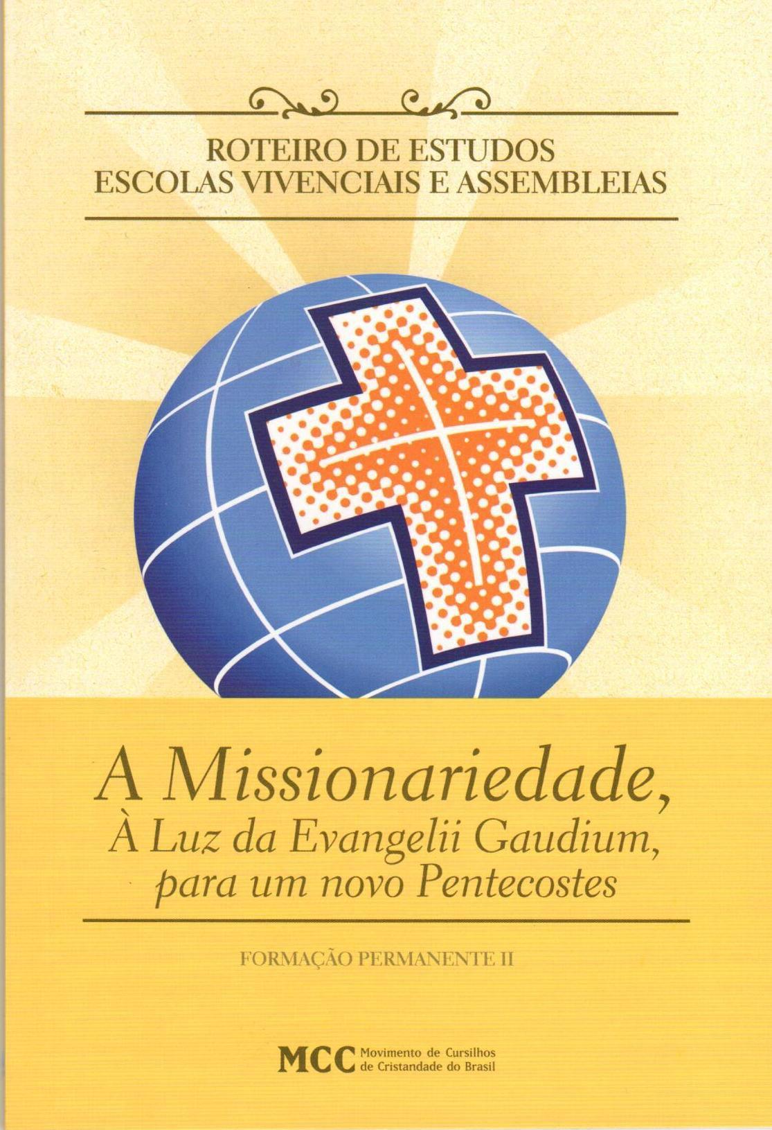 FORMAÇÃO PERMANENTE II - Assembleias Regionais - A Missionaridade, À Luz da Evangelii Gaudium, para um Novo Pentecostes  - Cursilho