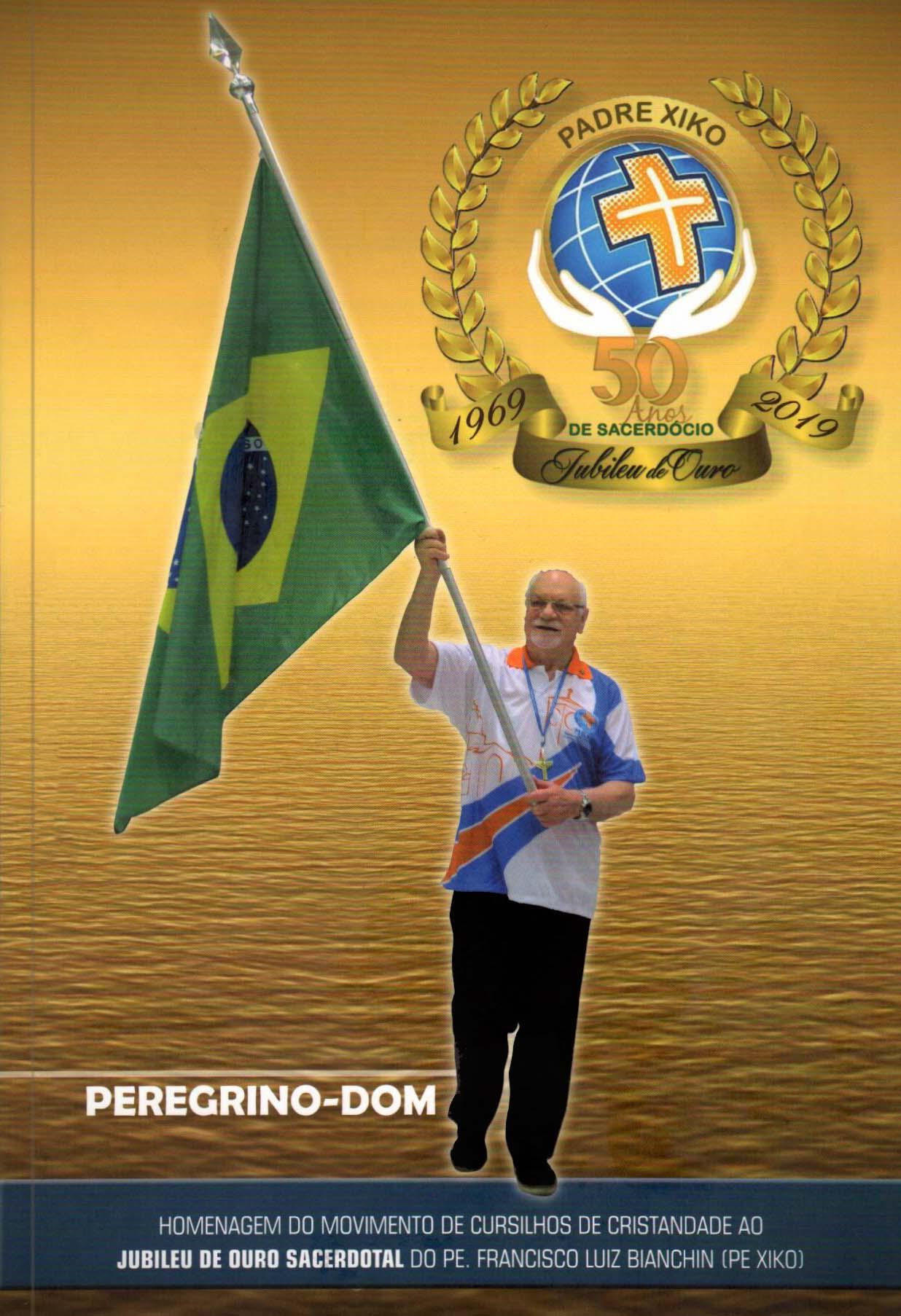 Livro Padre Xiko - Peregrino Dom - Jubileu de Ouro - 50 Anos de Sacerdócio  - Cursilho