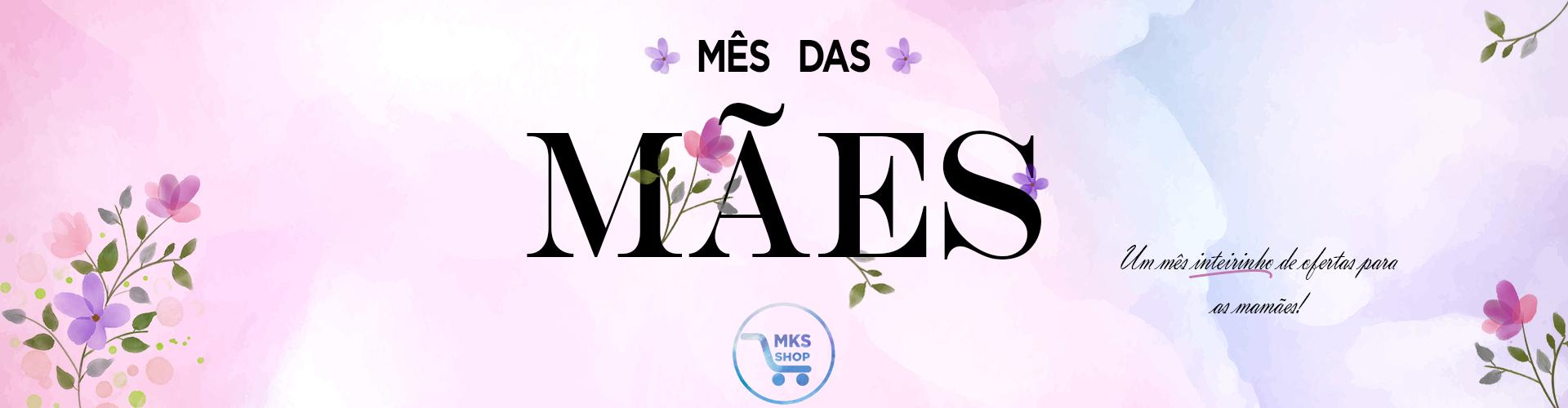 Mês das mães na Mks shop