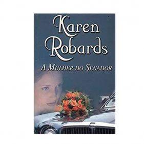 Livro A mulher do Senador - Karen Robards - Seminovo