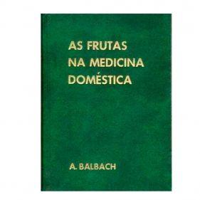 Livro As Frutas na Medicina Doméstica - Alfons Balbach - Seminovo