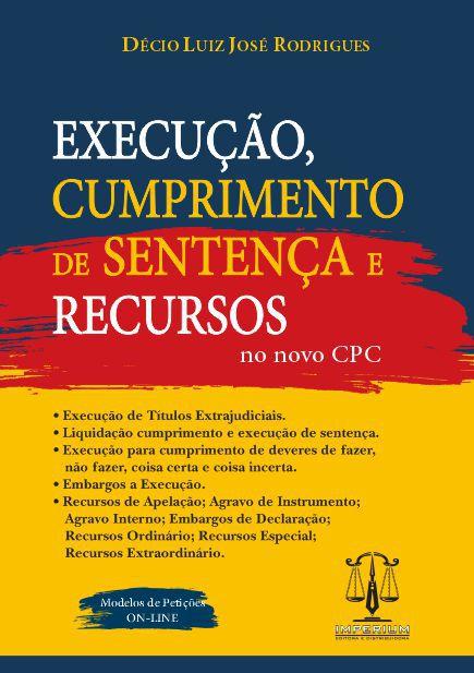EXECUÇÃO, CUMPRIMENTO DE SENTENÇA E RECURSOS NO NOVO CPC