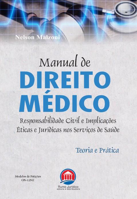 Manual de Direito Médico - Responsabilidade Civil e Implicações Éticas e Jurídicas nos Serviços de Saúde