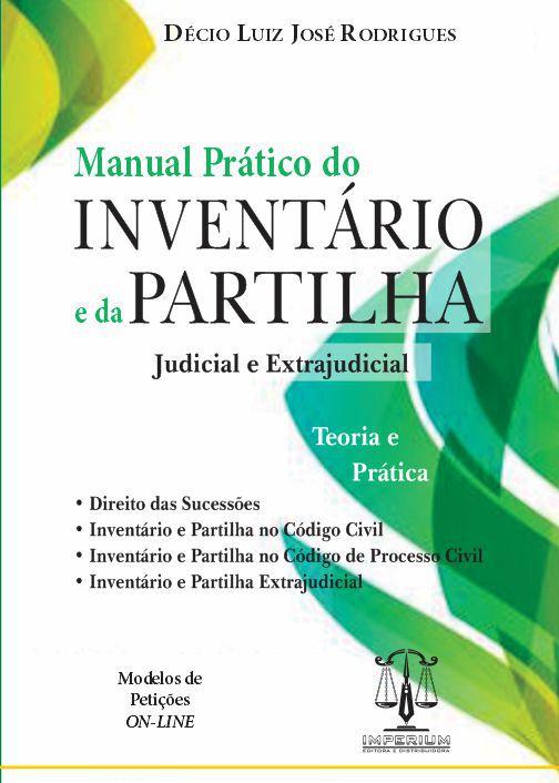 MANUAL PRÁTICO DO INVENTÁRIO E DA PARTILHA - TEORIA E PRÁTICA