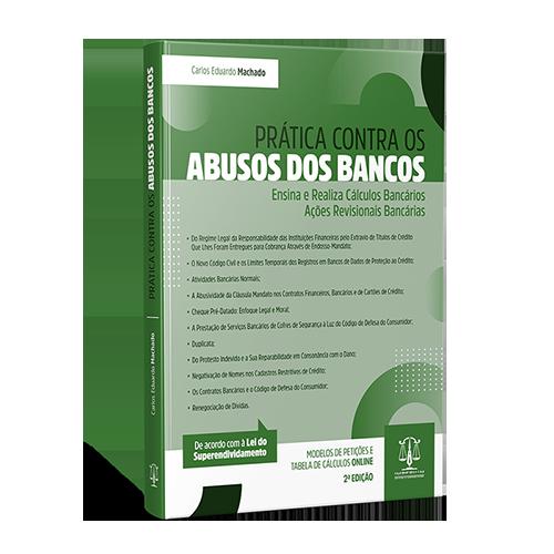 PRATICA CONTRA OS ABUSOS DOS BANCO - 2ª EDIÇÃO