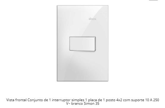 CONJUNTO 1 INTERRUPTOR SIMPLES + PLACA 1 POSTO 4X2 C/ SUPORTE 10A 250V 35931-30 S35 - SIMON