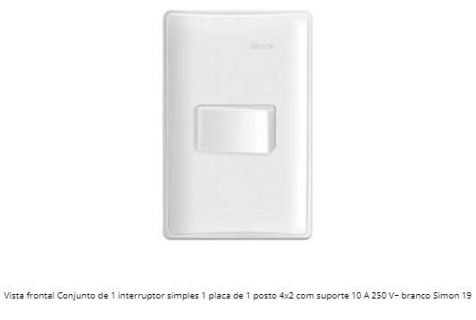 CONJUNTO DE 1 INTERRUPTOR SIMPLES 1 PLACA DE 1 POSTO 4X2 COM SUPORTE 10A 250V - BRANCO S19 - SIMON