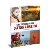 Guia Fotografia Fácil Volume 2: Dicas para Usar Bem a Objetiva - Editora Europa