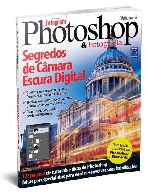 Guia Photoshop & Fotografia - Vol. 6 Segredos de Câmara Escura Digital - Editora Europa