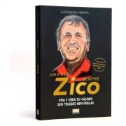 Uma Vez Zico... Sempre Zico: Vida E Obra Do Galinho Sem Truques Nem Firulas