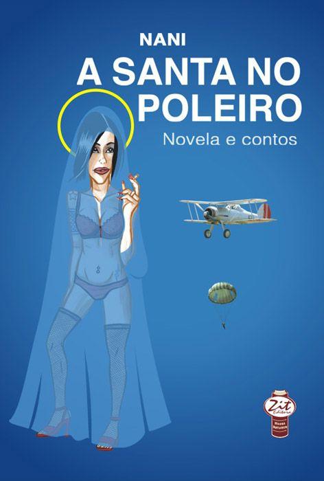 A SANTA NO POLEIRO:NOVELA E CONTOS
