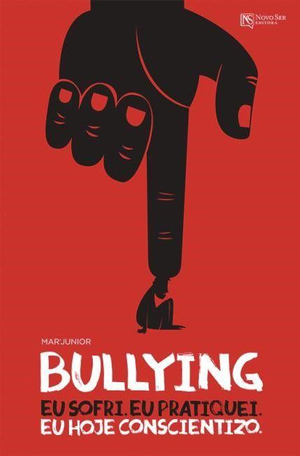 Bullying: Eu Sofri. Eu Pratiquei. Eu Hoje Conscientizo.
