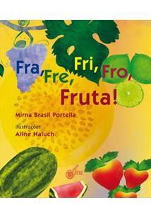 Fra, Fre Fri, Fro, Fruta!