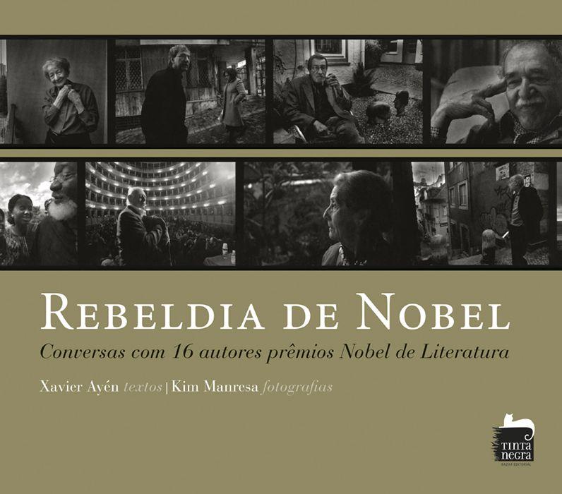 Rebeldia De Nobel: Conversas Com 16 Autores Prêmios Nobel De Literatura