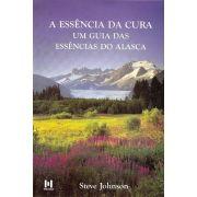 Livro A Essência da Cura um Guia das Essências do Alasca