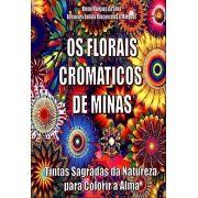 Livro Os Florais Cromáticos de Minas - Tintas Sagradas da Natureza para Colorir a Alma