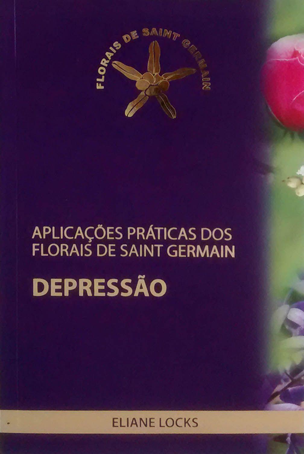 Livro Aplicações Práticas dos Florais de Saint Germain - Depressão - Eliane Locks  - Floressência