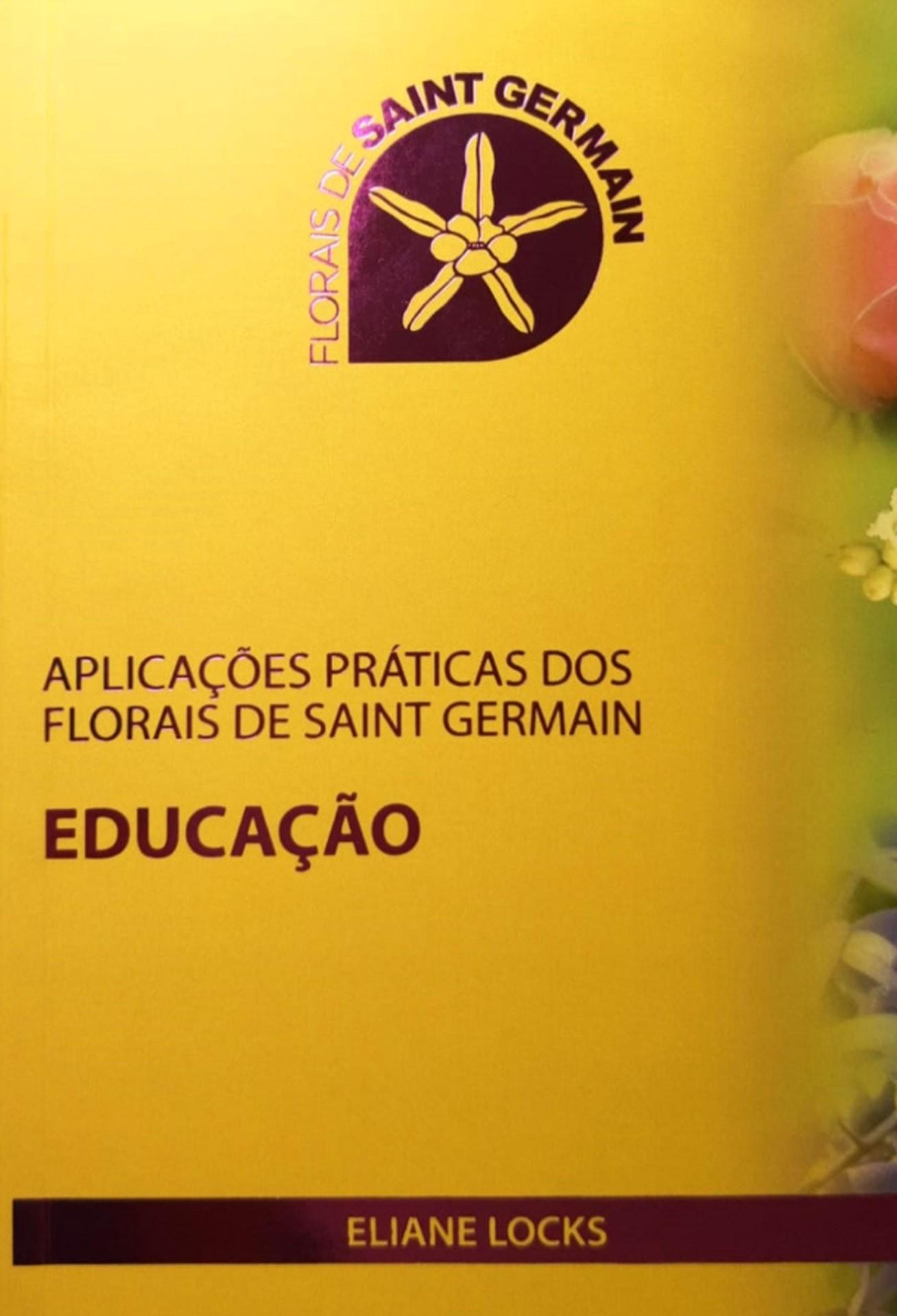 Livro Aplicações Práticas dos Florais de Saint Germain - Educação - Eliane Locks  - Floressência