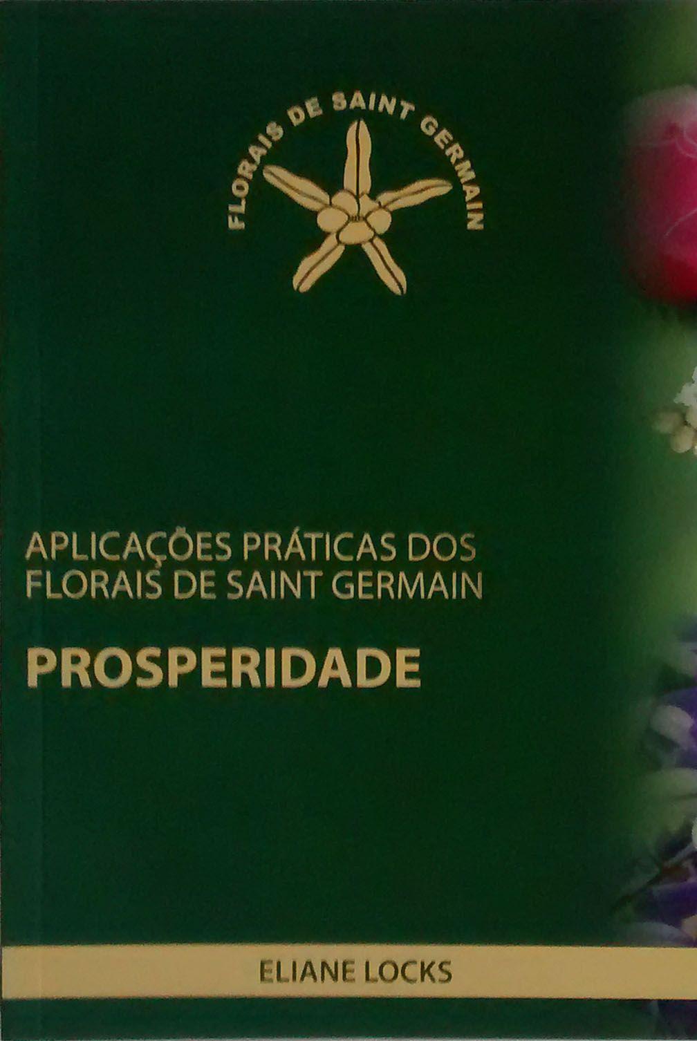 Livro Aplicações Práticas dos Florais de Saint Germain - Prosperidade - Eliane Locks  - Floressência