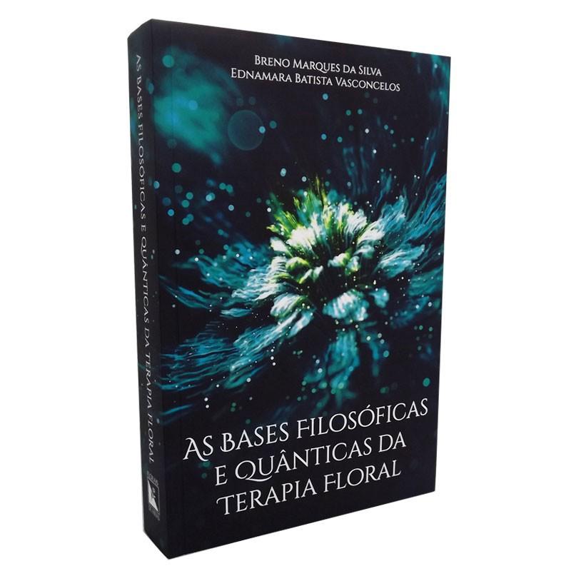 Livro As Bases Filosóficas e Quânticas da Terapia Floral  - Floressência