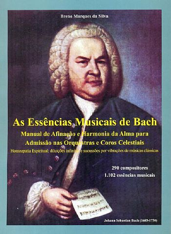 Livro As Essências Musicais de Bach - Manual de Afinação e Harmonia da Alma para Admissão nas Orquestras e Coros Celestiais  - Floressência