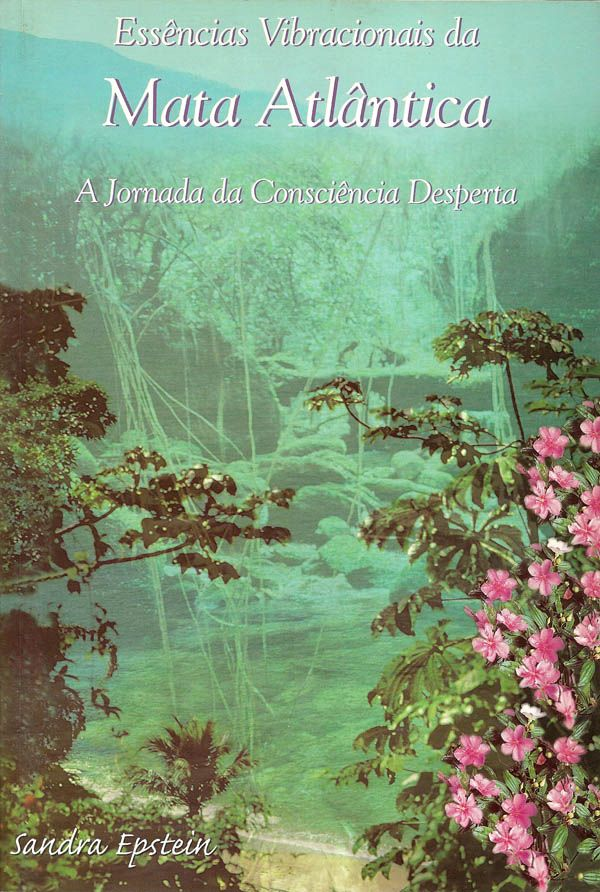 Livro Essências Vibracionais da Mata Atlântica - A Jornada da Consciência Desperta  - Floressência