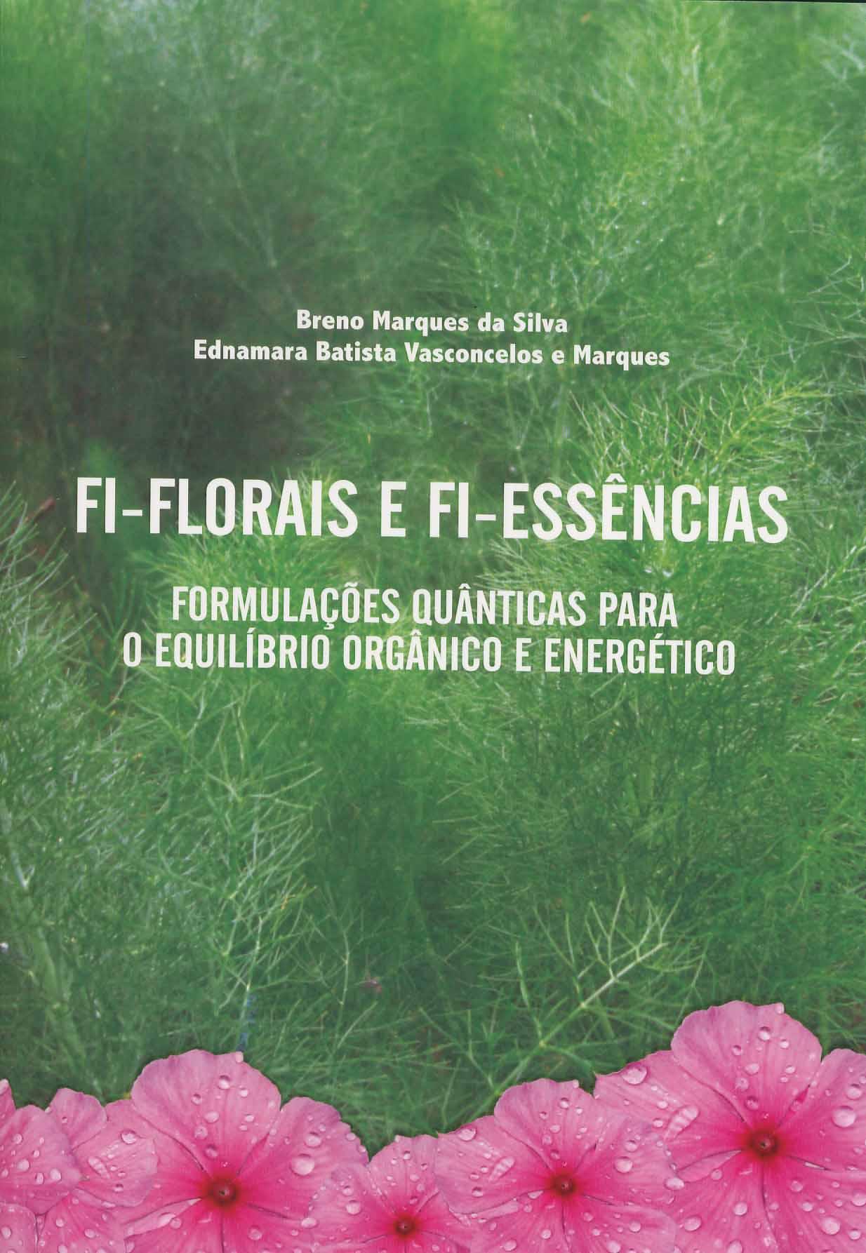 Livro Fi-Florais e Fi-Essências - Formulações Quânticas para o Equilíbrio Orgânico e Energético  - Floressência
