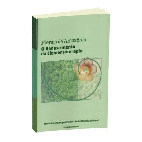 Livro Florais da Amazônia - O Renascimento da Elemento Terapia - 3ª edição revisada  - Floressência