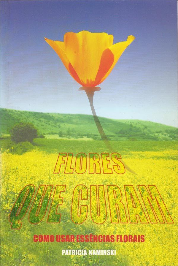 Livro Flores que Curam - Como usar Essências Florais  - Floressência
