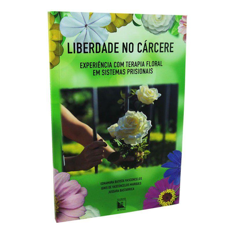 Livro Liberdade no Cárcere - Experiência com Terapia Floral em Sistemas Prisionais  - Floressência